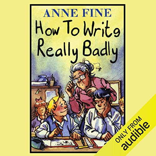 How to Write Really Badly                   By:                                                                                                                                 Anne Fine                               Narrated by:                                                                                                                                 Richard Mitchley                      Length: 1 hr and 19 mins     5 ratings     Overall 4.8