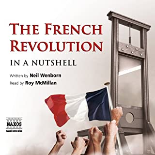 The French Revolution - In a Nutshell                   By:                                                                                                                                 Neil Wenborn                               Narrated by:                                                                                                                                 Roy McMillan                      Length: 1 hr and 19 mins     94 ratings     Overall 4.1