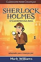 O Carbúnculo Azul (Clássicos Para Crianças: Sherlock Holmes)