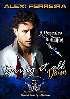 Bring it all down: Fabled Wars A Dark Mafia Romance, Bleeding Souls Saved By Love! A Fable Retelling of Hercules by [Alexi Ferreira, Jess FX]