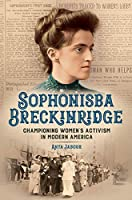 Sophonisba Breckinridge: Championing Women's Activism in Modern America (Women, Gender, and Sexuality in American History)