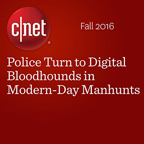 ​Police Turn to Digital Bloodhounds in Modern-Day Manhunts cover art