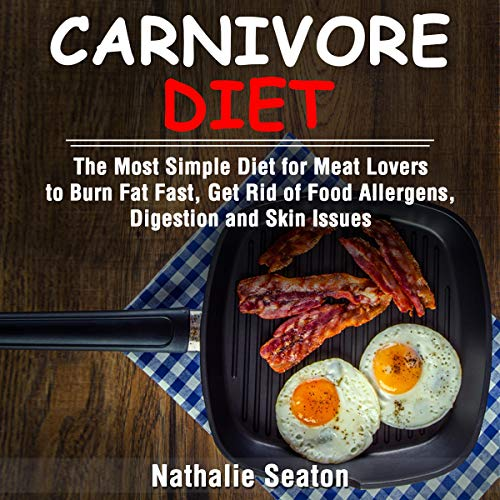 Carnivore Diet     The Most Simple Diet for Meat Lovers to Burn Fat Fast, Get Rid of Food Allergens, Digestion and Skin Issues              By:                                                                                                                                 Nathalie Seaton                               Narrated by:                                                                                                                                 Cecilia Stewart                      Length: 1 hr and 12 mins     25 ratings     Overall 5.0