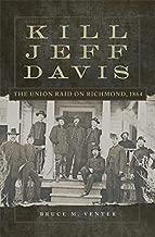 Kill Jeff Davis: The Union Raid on Richmond, 1864 (Campaigns and Commanders Series Book 51)