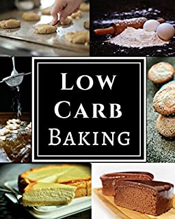 Low Carb Baking: Assortment of Delicious Low Carb Diet Baking Recipes!