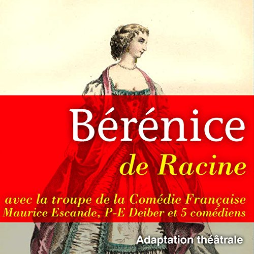 Bérénice                   By:                                                                                                                                 Pierre Racine                               Narrated by:                                                                                                                                 Maurice Escande,                                                                                        Paul-Emile Deiber,                                                                                        Jean Marchat,                   and others                 Length: 1 hr and 31 mins     Not rated yet     Overall 0.0