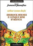Sherlock Holmes e i cinque semi d'arancia letto da Francesco Pannofino. Audiolibro. CD Audio (Audioracconti)