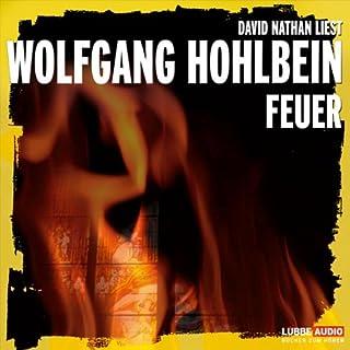 Feuer                   Autor:                                                                                                                                 Wolfgang Hohlbein                               Sprecher:                                                                                                                                 David Nathan                      Spieldauer: 7 Std. und 33 Min.     37 Bewertungen     Gesamt 3,6