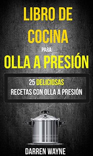 Libro de Cocina para Olla a Presión - 25 deliciosas recetas con ...