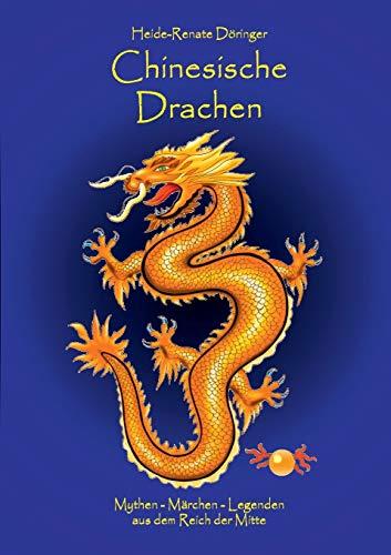 Chinesische Drachen: Mythen - Märchen - Legenden aus dem Reich der Mitte