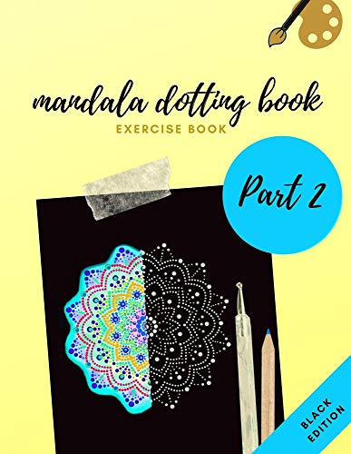 MANDALA DOTTING BOOK EXERCISE BOOK PART 2 BLACK EDITION: HOW TO DRAW A MANDALA | 47 DOT PAINTING MANDALAS WITH BLACK BACKGROUND | DOTTING TOOLS FOR PAINTING ROCKS | POINT PAINTING