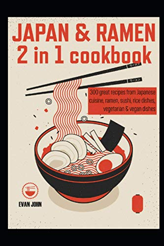 Compare Textbook Prices for Japan & Ramen 2 in 1 cookbook: 300 great recipes from Japanese cuisine, ramen, sushi, rice dishes, vegetarian & vegan dishes  ISBN 9798598213377 by Evan John