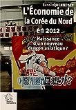 L'économie de la Corée du Nord en 2012 - Naissance d'un nouveau dragon asiatique ?