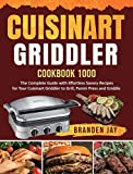 Cuisinart Griddler Cookbook 1000: The Complete Guide with Effortless Savory Recipes for Your...