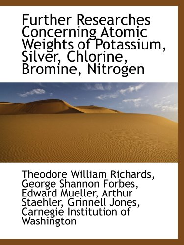 Further Researches Concerning Atomic Weights of Potassium, Silver, Chlorine, Bromine, Nitrogen