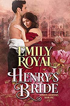Henry's Bride (London Libertines Book 1) by [Emily Royal]