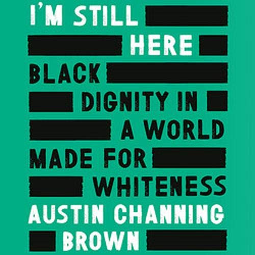 I'm Still Here: Black Dignity in a World Made for Whiteness Audiobook By Austin Channing Brown cover art