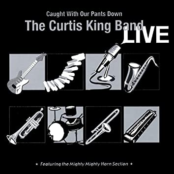 Curtis King Band Live - Caught With Our Pants Down