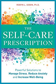 The Self Care Prescription  Powerful Solutions to Manage Stress Reduce Anxiety & Increase Wellbeing