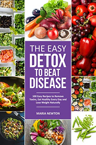 The Easy Detox to Beat Disease: 100 Easy Recipes to Remove Toxins, Eat Healthy Every Day and Lose Weight Naturally (Special Diet Book 1) (English Edition)