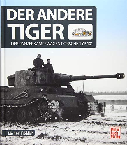 Der andere Tiger: Der Panzerkampfwagen Porsche Typ 101