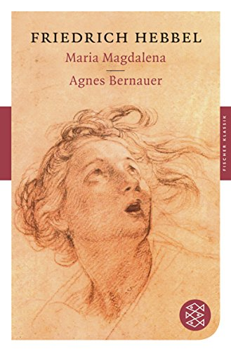 Maria Magdalena / Agnes Bernauer: Dramen (Fischer Klassik)
