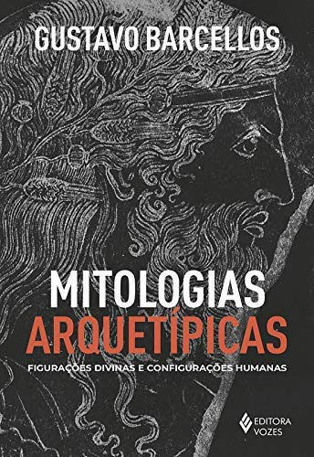 Mitologias arquetípicas: Figurações divinas e configurações humanas