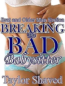 Breaking The Bad Babysitter  Brat and Older Man Erotica