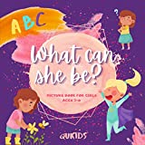 ABC What can she be : Picture book for little girls | 3-6 ages | profession | A to Z | alphabet |