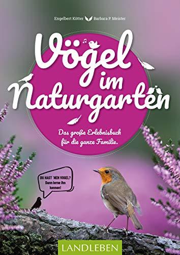 Vögel im Naturgarten: Das große Erlebnisbuch für die ganze Familie. (Landleben)
