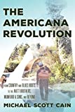 The Americana Revolution: From Country and Blues Roots to the Avett Brothers, Mumford & Sons, and Beyond (Roots of American Music: Folk, Americana, Blues, and Country) (English Edition)