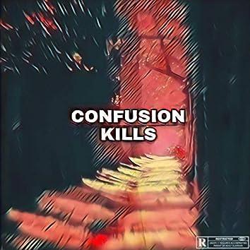 CONFUSION KILLS