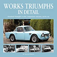 Works Triumphs In Detail: Standard-Triumph's works competition entrants, car-by-car