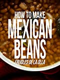 How to Make Mexican Beans