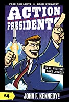 Action Presidents #4: John F. Kennedy! (Action Presidents (4))