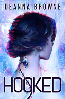 HOOKED, A YA Sci Fi Adventure (Hard Wired Trilogy Book 1) by [DeAnna Browne]