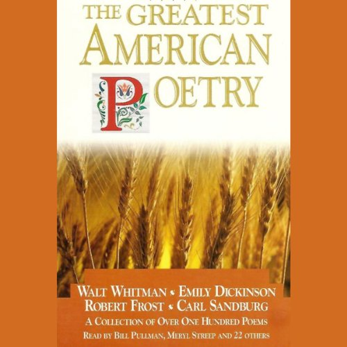 The Greatest American Poetry                   By:                                                                                                                                 Walt Whitman,                                                                                        Emily Dickinson,                                                                                        Robert Frost,                   and others                          Narrated by:                                                                                                                                 Bill Pullman,                                                                                        Meryl Streep,                                                                                        Elliott Gould,                   and others                 Length: 2 hrs and 59 mins     1 rating     Overall 4.0