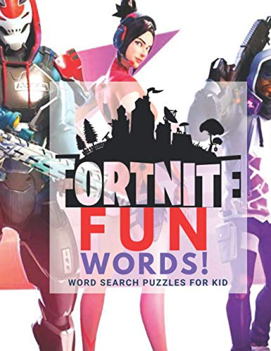 FORTNITE Fun Words - Word Search Puzzles For Kids: Puzzles for Kids. Look for the words. Pictures of Your Favorite FortNite Characters in Each Page. Find The Words