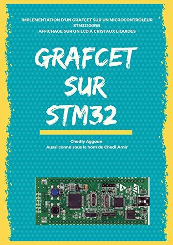 GRAFCET sur STM32: Implémentation d'un GRAFCET sur un microcontrôleur STM32100RB : Affichage sur un LCD à cristaux liquides (French Edition)