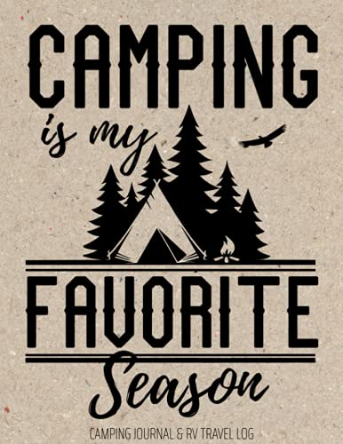 Camping Is My Favorite Season Camping & RV Travel Log: A campsite logbook for families who enjoy camping together. A keepsakeRoad Trip Planner, ... Camping Memory Keepsake & Adventure Journals