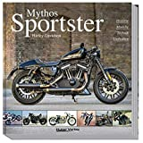 Mythos Harley-Davidson Sportster: Historie, Modelle, Technik, Umbauten - Carsten Heil