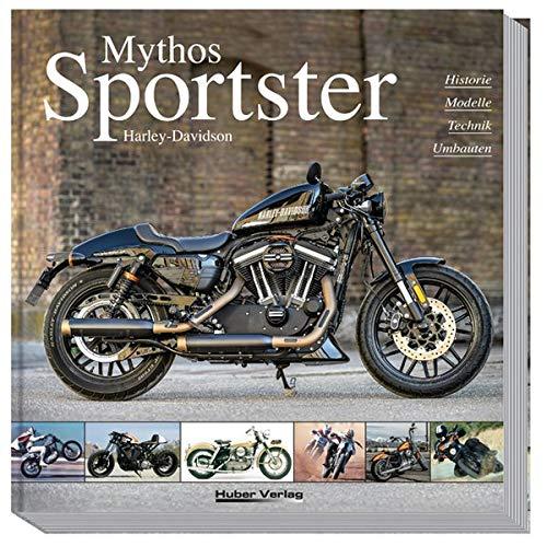 Mythos Harley-Davidson Sportster: Historie, Modelle, Technik, Umbauten