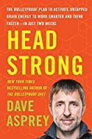 Head Strong: The Bulletproof Plan to Activate Untapped Brain Energy to Work Smarter and Think Faster-in Just Two Weeks (Bulletproof, 3)