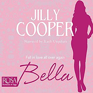 Bella                   By:                                                                                                                                 Jilly Cooper                               Narrated by:                                                                                                                                 Ruth Urquhart                      Length: 5 hrs and 35 mins     2 ratings     Overall 5.0