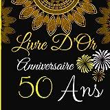 Livre D'Or Anniversaire 50 Ans: Livre d'or pour la fête du 50 ans anniversaire de mariage.Decoration Anniversaire Noir et Or 50 ans,Livre d'or ... Encouragements,Homme , Femme , Cadeau,