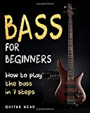 Bass For Beginners: How To Play The Bass In 7 Simple Steps Even If You've Never Picked Up A Bass Before