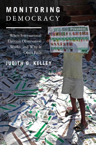 Monitoring Democracy: When International Election Observation Works, and Why It Often Fails (English Edition)