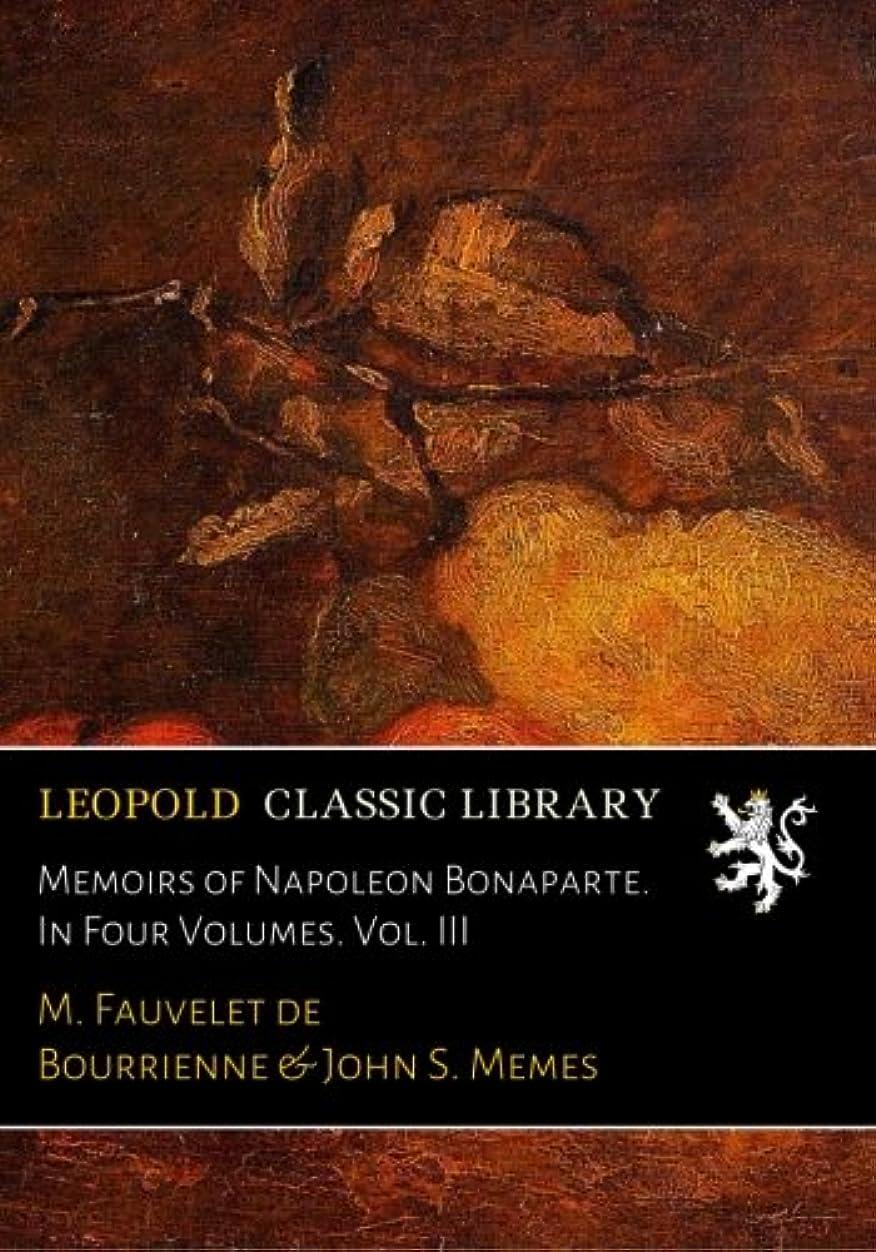 器具遅らせるベジタリアンMemoirs of Napoleon Bonaparte. In Four Volumes. Vol. III
