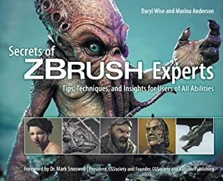 Secrets of ZBrush Experts:: Tips, Techniques, and Insights for Users of All Abilities