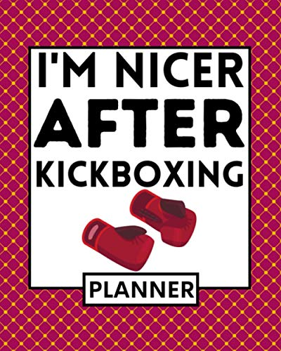I'm Nicer After Kickboxing: Undated Planner, 1-Year Daily, Weekly & Monthly Organizer For Any Year, Kickboxing Gift For Kickboxers Women And Men